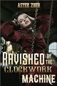 Cover for Ravished by the Clockwork Machine: woman in Victorian clothing sitting in rapture surrounded by industrial objects