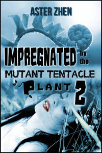 Impregnated by the Mutant Tentacle Plant 2 by Aster Zhen cover features orgasmic young woman brunette lying in grass nature with vine plant fern