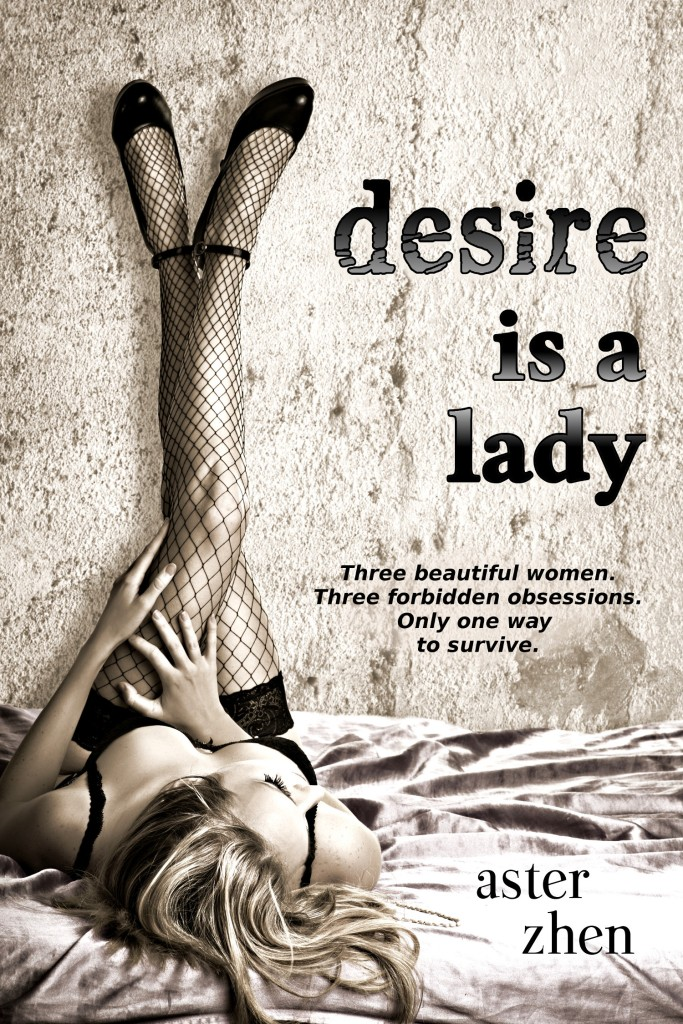 desire is a lady ebook cover for Aster Zhen's short story collection.. A blonde woman in fishnet stockings and lingerie sits with her legs vertical against a wall.